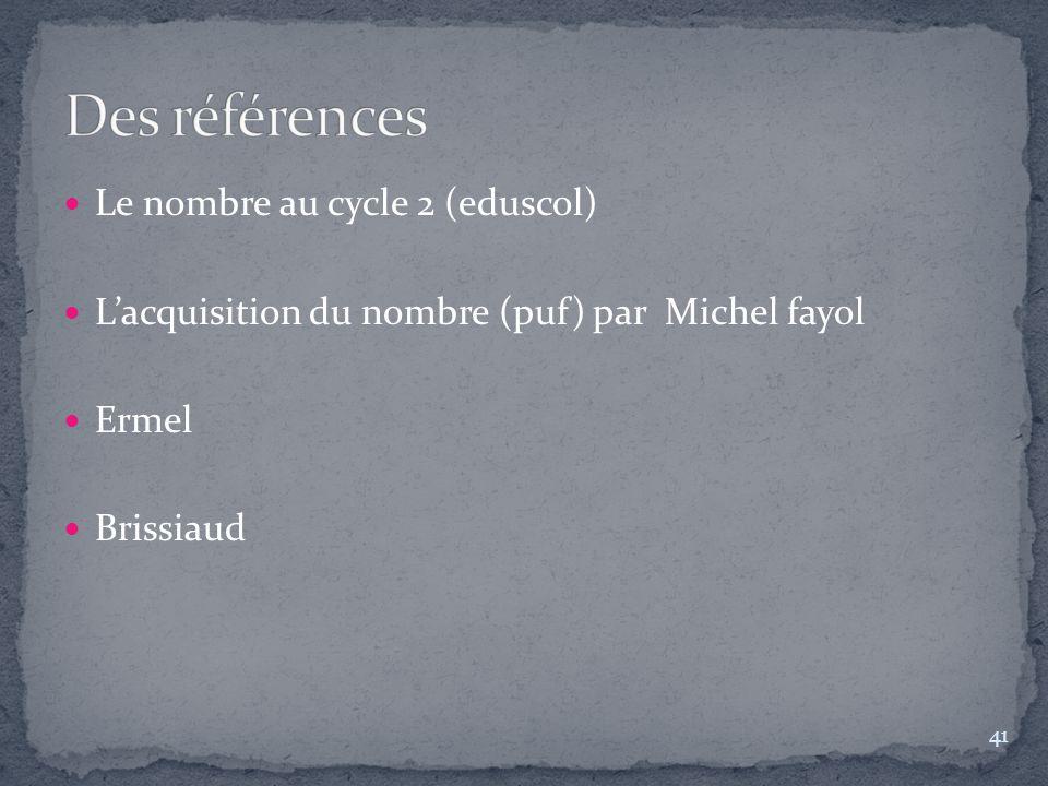 Le nombre au cycle 2 (eduscol) L'acquisition du nombre (puf) par Michel fayol Ermel Brissiaud 41
