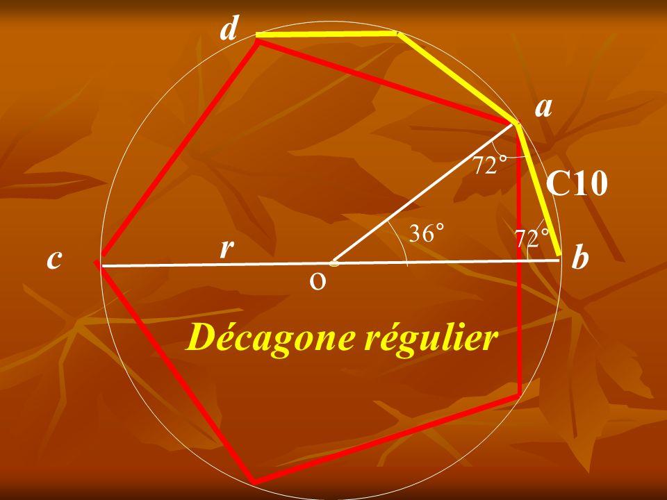 a b C10 36° 72° o r c Décagone régulier