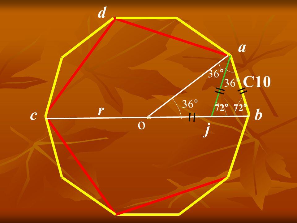 a b C10 36° 72° 36° o Construisons la bissectrice aj de oâb j 36° r d c