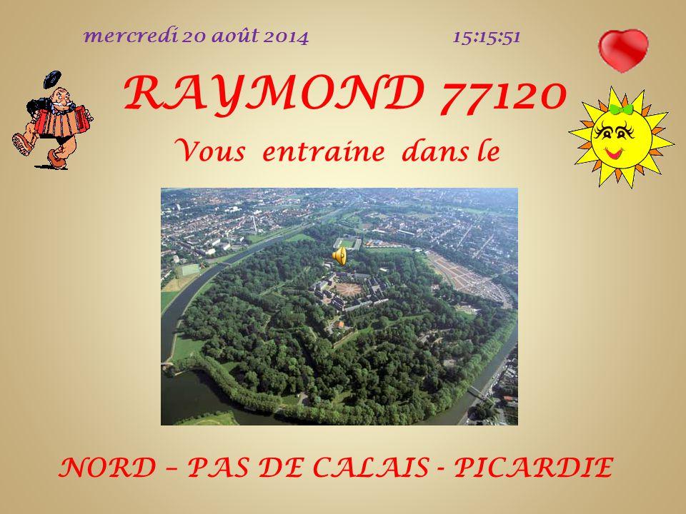 mercredi 20 août 2014 15:18:03 RAYMOND 77120 Vous entraine dans le NORD – PAS DE CALAIS - PICARDIE