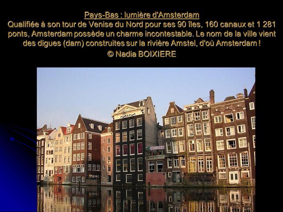 Pays-Bas : lumière d'Amsterdam Qualifiée à son tour de Venise du Nord pour ses 90 îles, 160 canaux et 1 281 ponts, Amsterdam possède un charme inconte