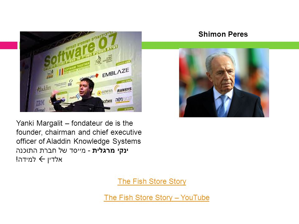 Shimon Peres The Fish Store Story The Fish Store Story – YouTube Yanki Margalit – fondateur de is the founder, chairman and chief executive officer of