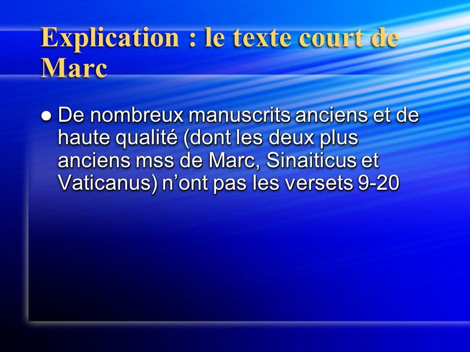 Explication : le texte court de Marc De nombreux manuscrits anciens et de haute qualité (dont les deux plus anciens mss de Marc, Sinaiticus et Vatican