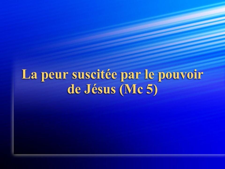 La peur suscitée par le pouvoir de Jésus (Mc 5)