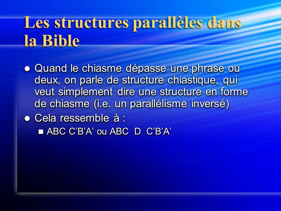 Les structures parallèles dans la Bible Quand le chiasme dépasse une phrase ou deux, on parle de structure chiastique, qui veut simplement dire une structure en forme de chiasme (i.e.