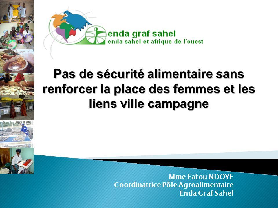 Mme Fatou NDOYE Coordinatrice Pôle Agroalimentaire Enda Graf Sahel Pas de sécurité alimentaire sans renforcer la place des femmes et les liens ville c