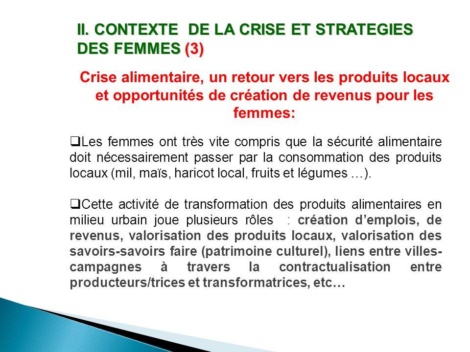 II. CONTEXTE DE LA CRISE ET STRATEGIES DES FEMMES (3) Crise alimentaire, un retour vers les produits locaux et opportunités de création de revenus pou