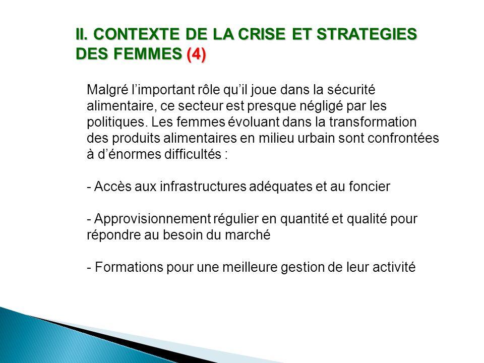 II. CONTEXTE DE LA CRISE ET STRATEGIES DES FEMMES (4) Malgré l'important rôle qu'il joue dans la sécurité alimentaire, ce secteur est presque négligé