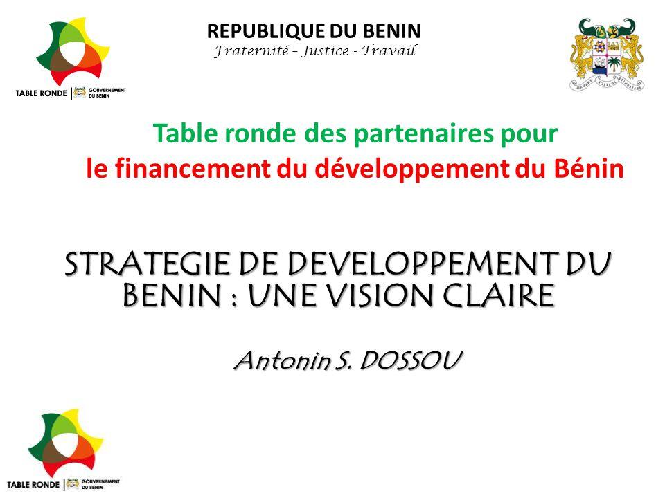 Table ronde des partenaires pour le financement du développement du Bénin REPUBLIQUE DU BENIN Fraternité – Justice - Travail STRATEGIE DE DEVELOPPEMEN