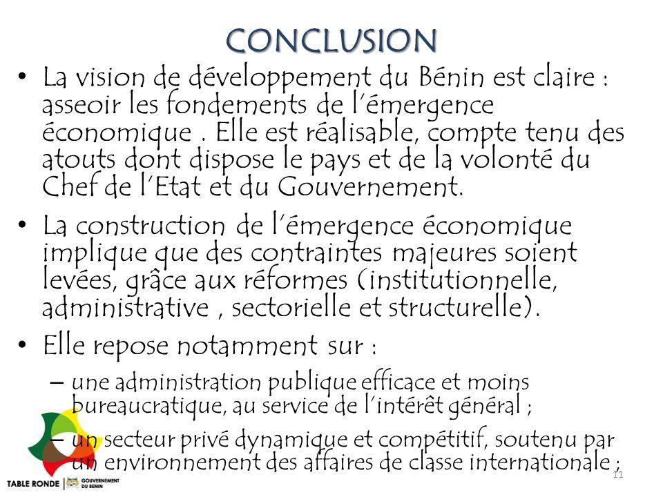 CONCLUSION La vision de développement du Bénin est claire : asseoir les fondements de l'émergence économique. Elle est réalisable, compte tenu des ato