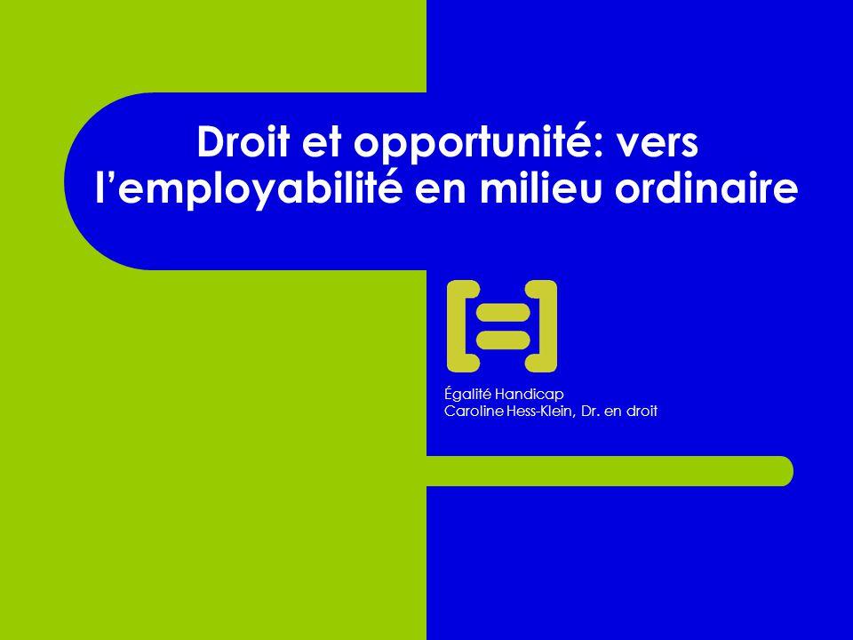 Droit et opportunité: vers l'employabilité en milieu ordinaire Égalité Handicap Caroline Hess-Klein, Dr.