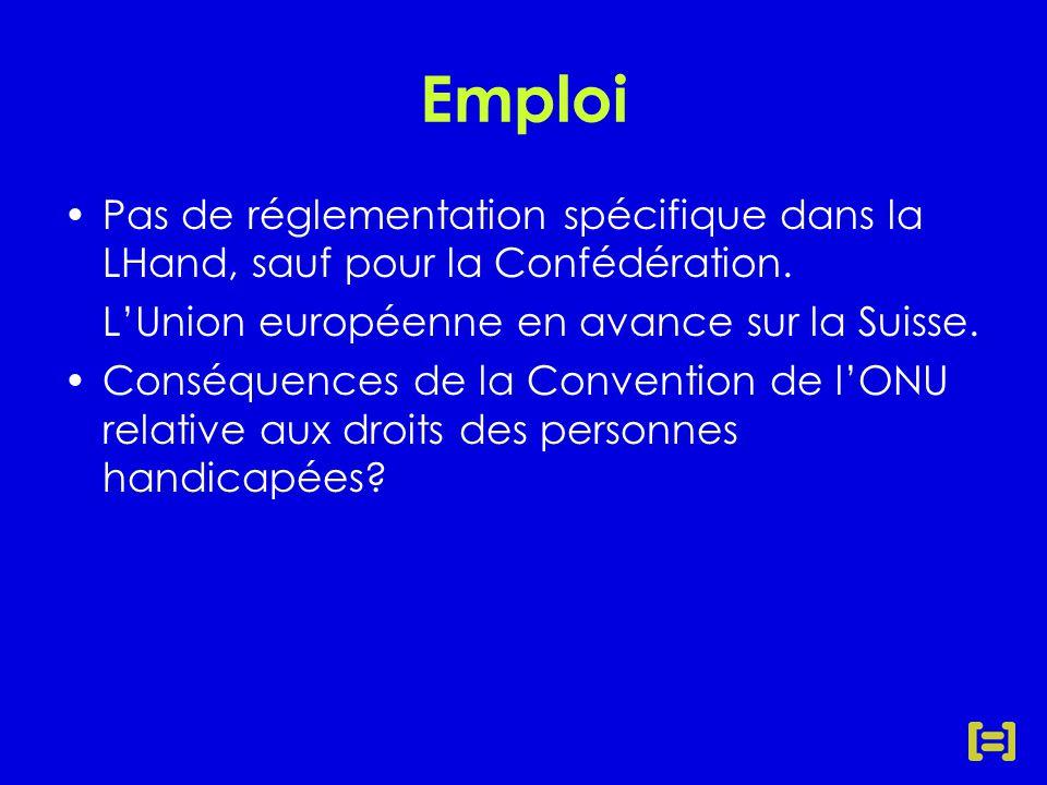 Emploi Pas de réglementation spécifique dans la LHand, sauf pour la Confédération.