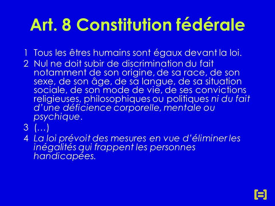 Art. 8 Constitution fédérale 1 Tous les êtres humains sont égaux devant la loi.