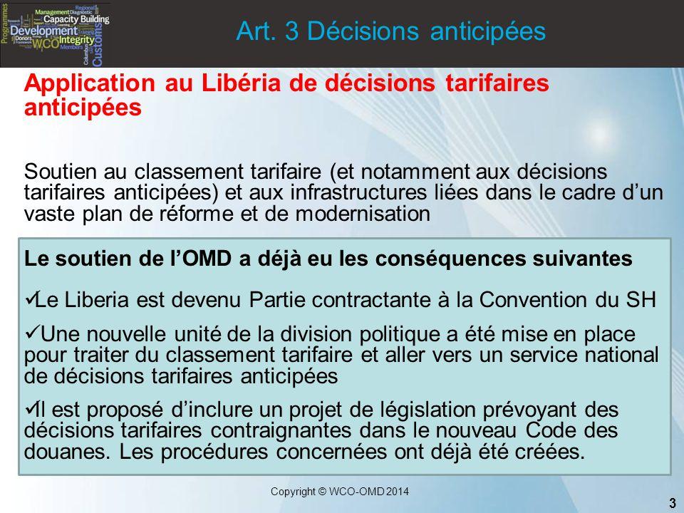 3 Copyright © WCO-OMD 2014 Art. 3 Décisions anticipées Application au Libéria de décisions tarifaires anticipées Soutien au classement tarifaire (et n