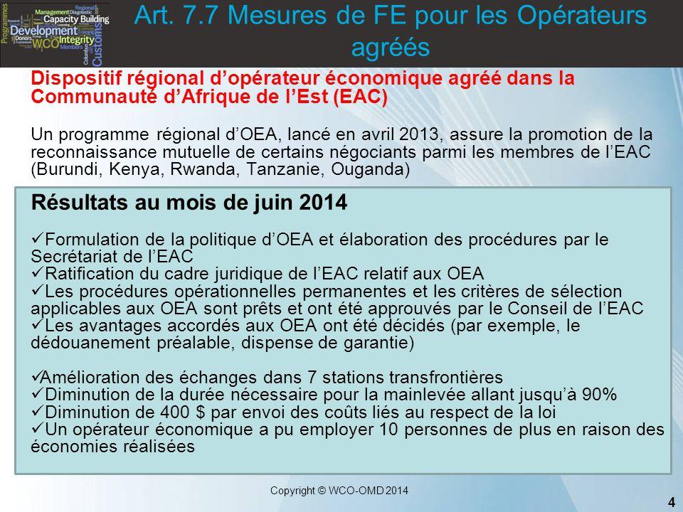 4 Copyright © WCO-OMD 2014 Art. 7.7 Mesures de FE pour les Opérateurs agréés Dispositif régional d'opérateur économique agréé dans la Communauté d'Afr
