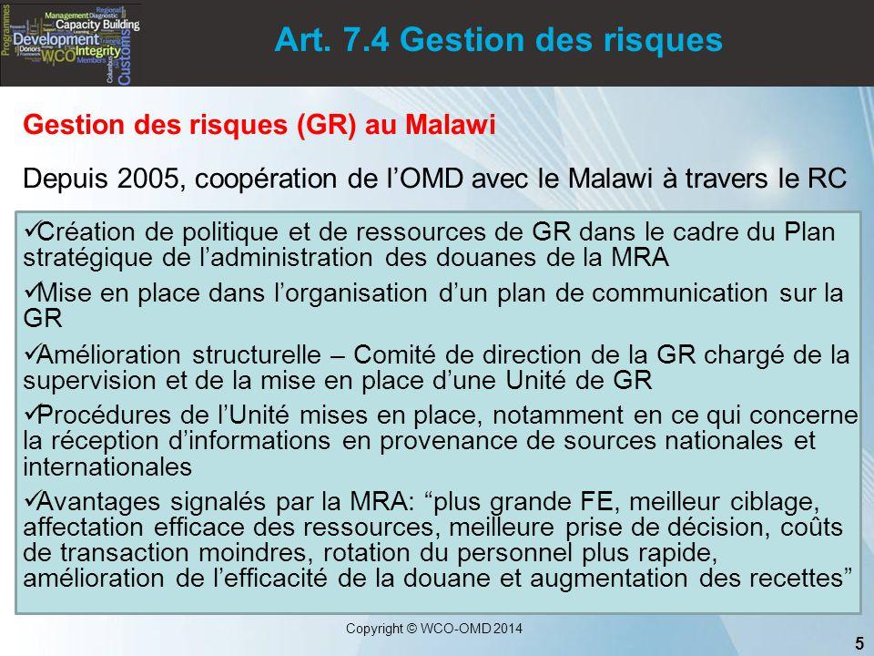 5 Copyright © WCO-OMD 2014 Art. 7.4 Gestion des risques Gestion des risques (GR) au Malawi Depuis 2005, coopération de l'OMD avec le Malawi à travers