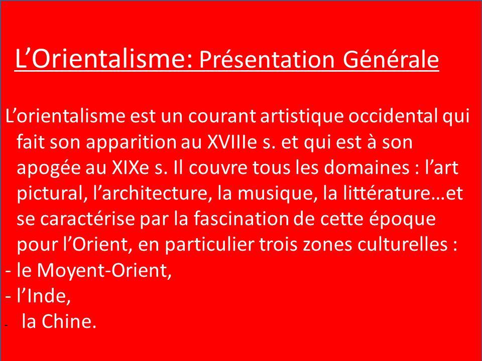 L'Orientalisme : présentation générale L'orientalisme est un courant artistique occidental qui fait son apparition au XVIIIe s. et qui est à son apogé