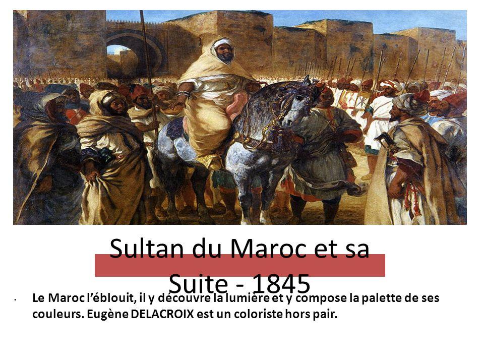 Sultan du Maroc et sa Suite - 1845 Le Maroc l'éblouit, il y découvre la lumière et y compose la palette de ses couleurs. Eugène DELACROIX est un color
