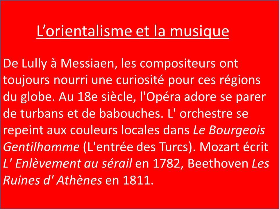 L'Orientalisme et la Musique De Lully à Messiaen, les compositeurs ont toujours nourri une curiosité pour ces régions du globe. Au 18e siècle, l'Opéra