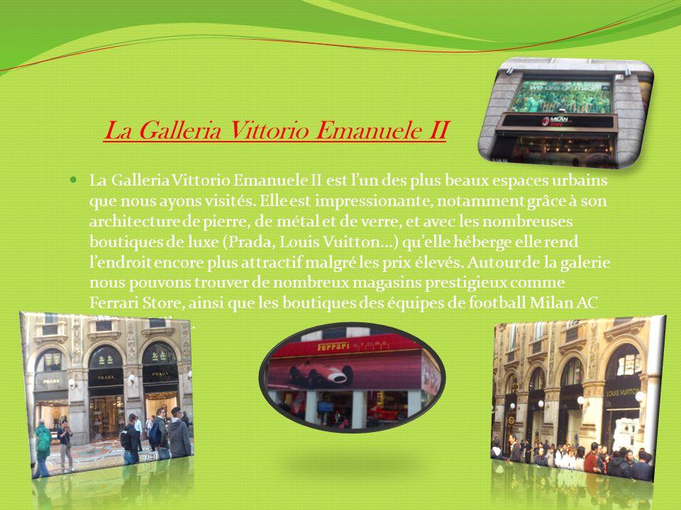 La Galleria Vittorio Emanuele II La Galleria Vittorio Emanuele II est l'un des plus beaux espaces urbains que nous ayons visités.