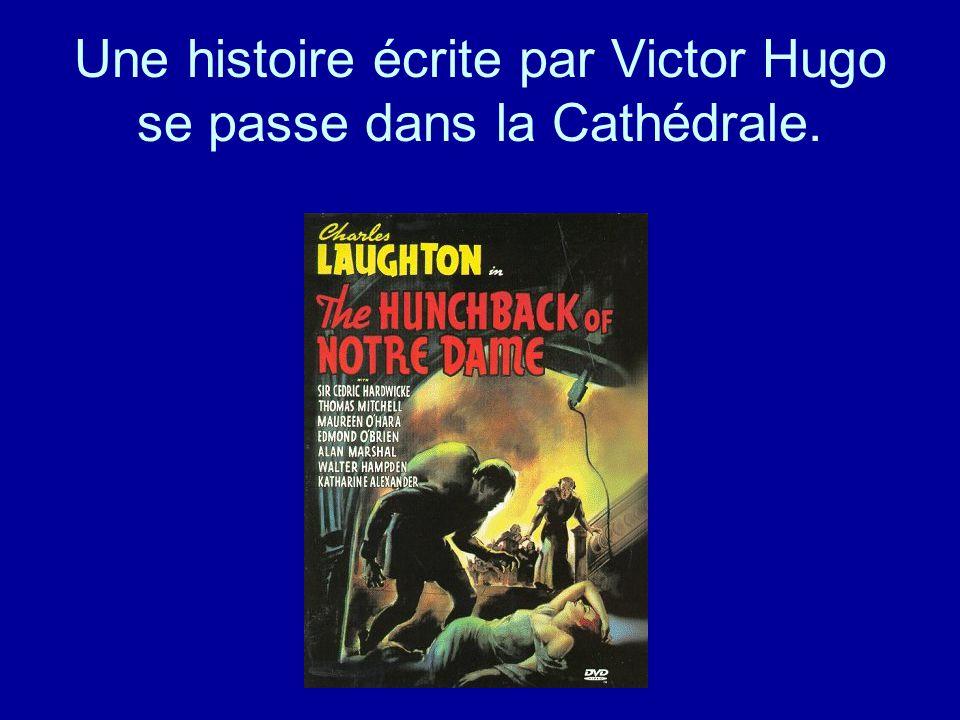 Une histoire écrite par Victor Hugo se passe dans la Cathédrale.