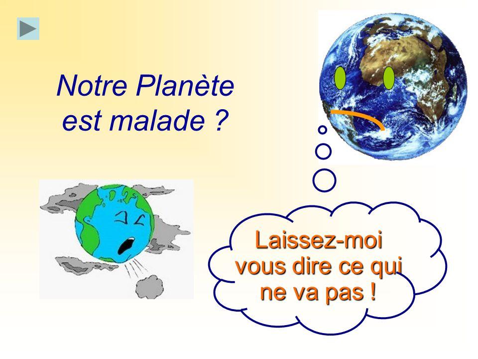 Notre Planète est malade ? Laissez-moi vous dire ce qui ne va pas !