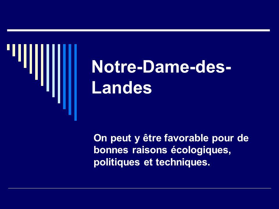 Notre-Dame-des- Landes On peut y être favorable pour de bonnes raisons écologiques, politiques et techniques.