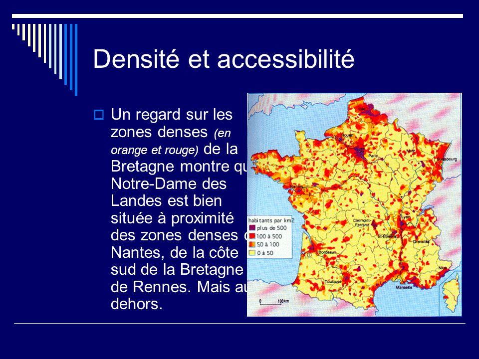 Densité et accessibilité  Un regard sur les zones denses (en orange et rouge) de la Bretagne montre que Notre-Dame des Landes est bien située à proximité des zones denses de Nantes, de la côte sud de la Bretagne et de Rennes.