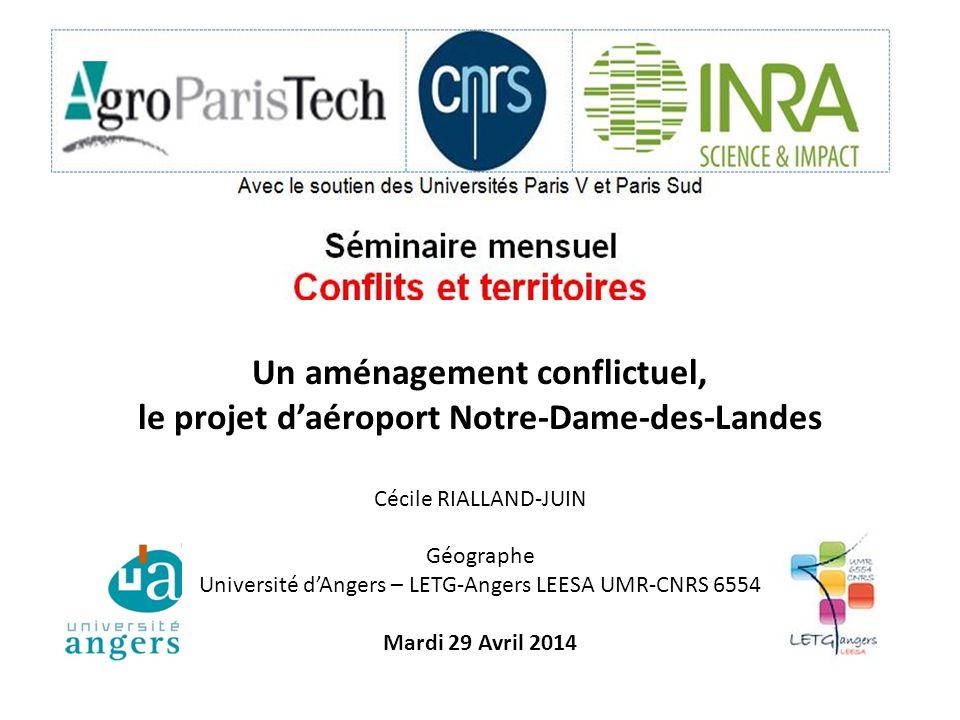 Un aménagement conflictuel, le projet d'aéroport Notre-Dame-des-Landes Cécile RIALLAND-JUIN Géographe Université d'Angers – LETG-Angers LEESA UMR-CNRS