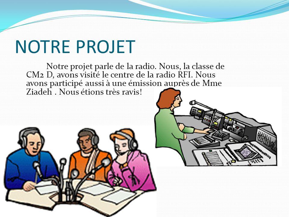 NOTRE PROJET Notre projet parle de la radio.