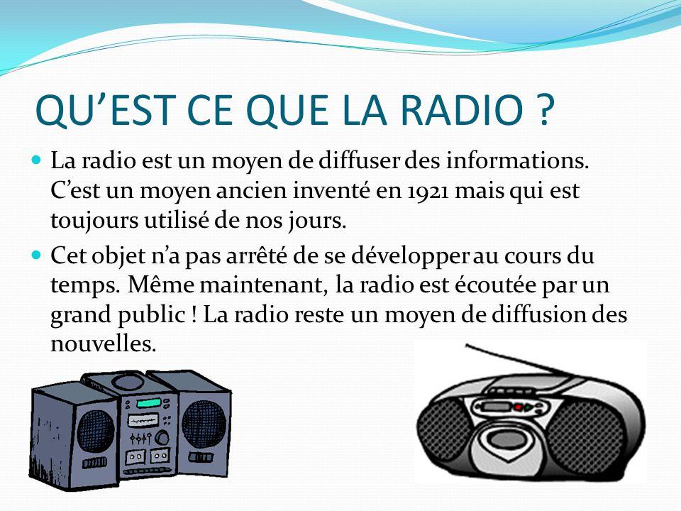 QU'EST CE QUE LA RADIO .La radio est un moyen de diffuser des informations.