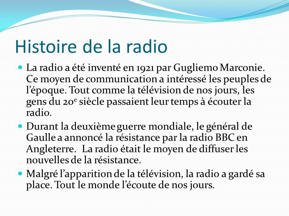 Histoire de la radio La radio a été inventé en 1921 par Gugliemo Marconie.