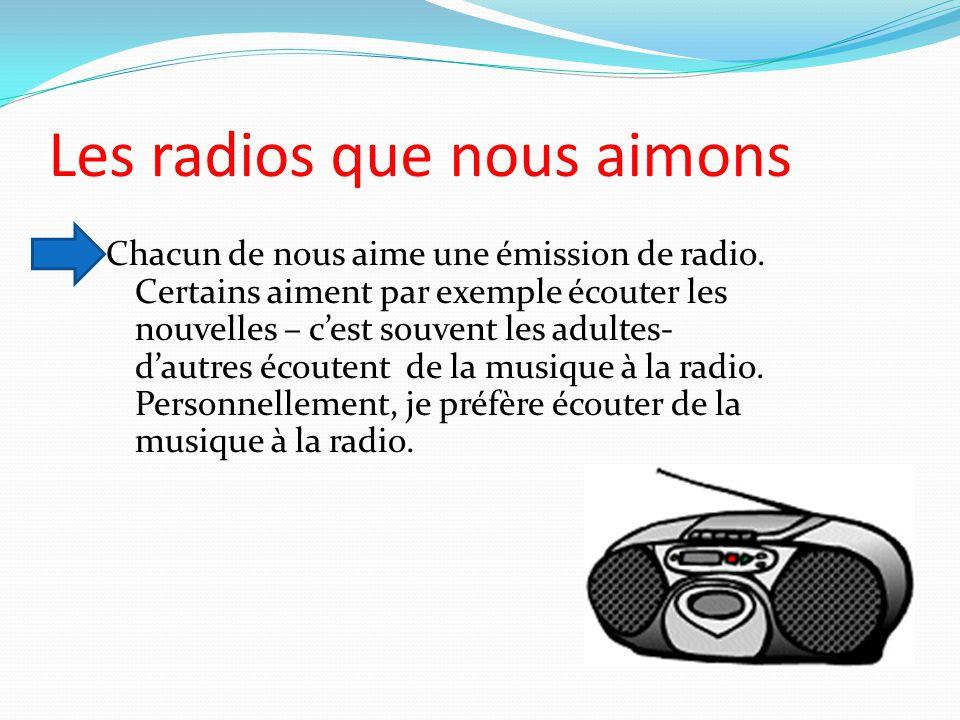 Les radios que nous aimons Chacun de nous aime une émission de radio.