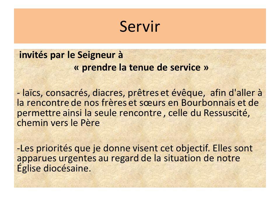 Servir invités par le Seigneur à « prendre la tenue de service » - laïcs, consacrés, diacres, prêtres et évêque, afin d'aller à la rencontre de nos fr