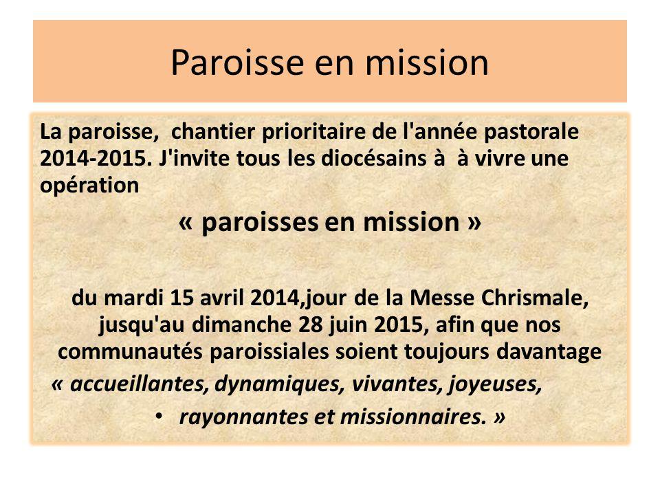 Paroisse en mission La paroisse, chantier prioritaire de l'année pastorale 2014-2015. J'invite tous les diocésains à à vivre une opération « paroisses