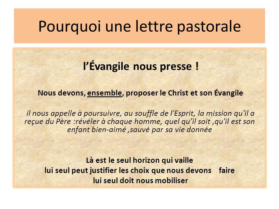 Pourquoi une lettre pastorale l'Évangile nous presse ! Nous devons, ensemble, proposer le Christ et son Évangile il nous appelle à poursuivre, au souf