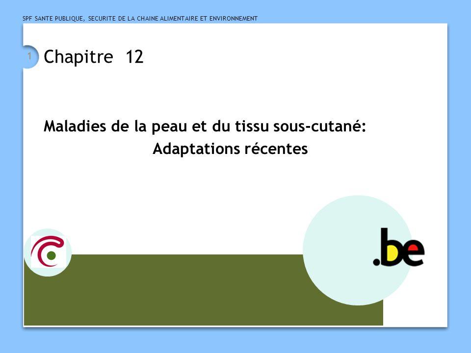 SPF SANTE PUBLIQUE, SECURITE DE LA CHAINE ALIMENTAIRE ET ENVIRONNEMENT 12 Nouveaux codes  Dermatites dues aux squames animales (chat, chien): 692.84  Hyperhydrose focale primaire ( 705.21) et secondaire ( 705.22)