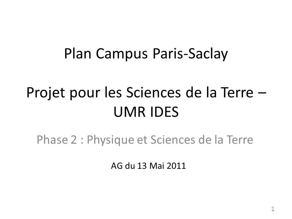 Plan Campus Paris-Saclay Projet pour les Sciences de la Terre – UMR IDES Phase 2 : Physique et Sciences de la Terre AG du 13 Mai 2011 1