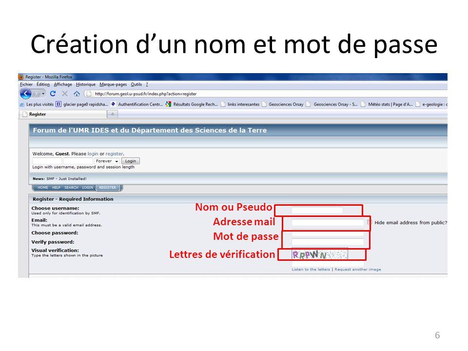 Création d'un nom et mot de passe Nom ou Pseudo Adresse mail Mot de passe Lettres de vérification 6