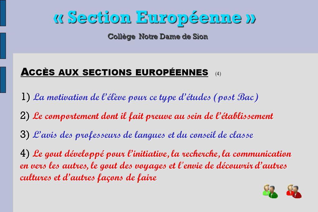 « Section Européenne » Collège Notre Dame de Sion 1) Se mettre à la place d'un élève anglais – Etudier leur façon de faire L ES « MATHS » EN ANGLAIS (4) 2) Peu de cours, explications orales personnelles, démarche intuitive 3) Apprentissage des symboles et des expressions anglaises 4) Exercices interactifs sur Internet, examen blanc « Key Stage » en fonction de l'age et non du niveau de l'élève.
