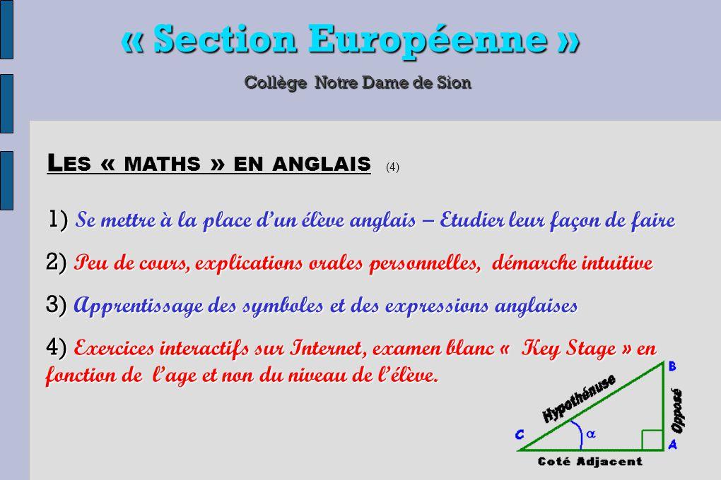 « Section Européenne » Collège Notre Dame de Sion 1) Se mettre à la place d'un élève anglais – Etudier leur façon de faire L ES « MATHS » EN ANGLAIS (