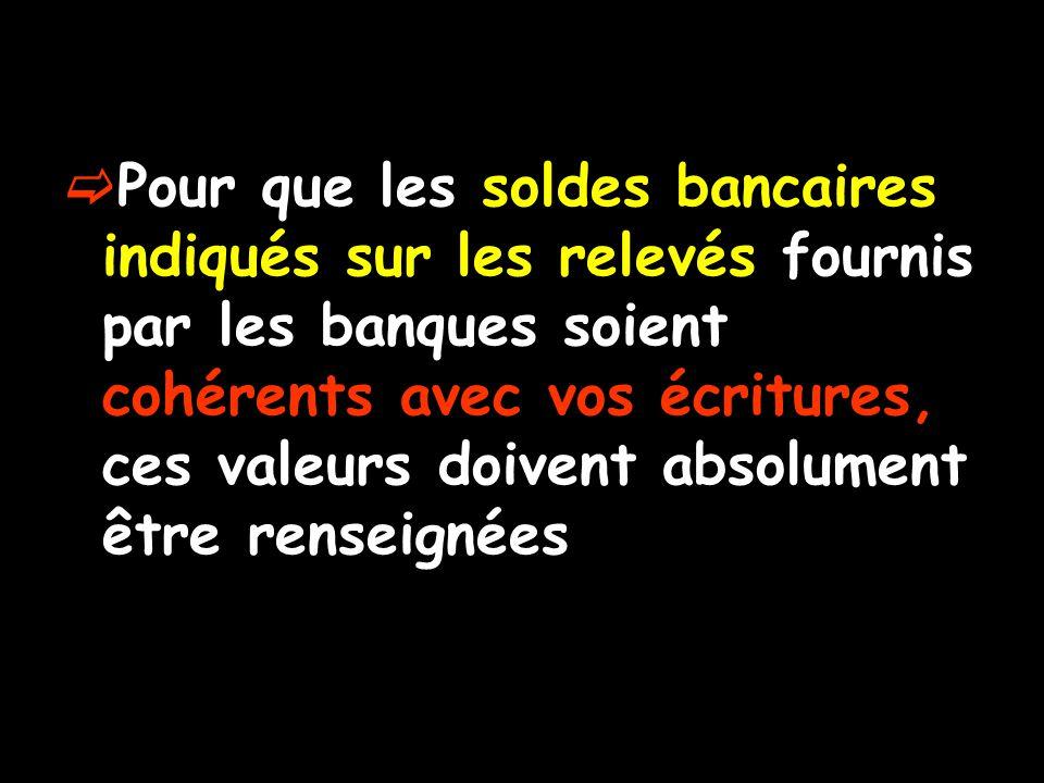  Pour que les soldes bancaires indiqués sur les relevés fournis par les banques soient cohérents avec vos écritures, ces valeurs doivent absolument être renseignées