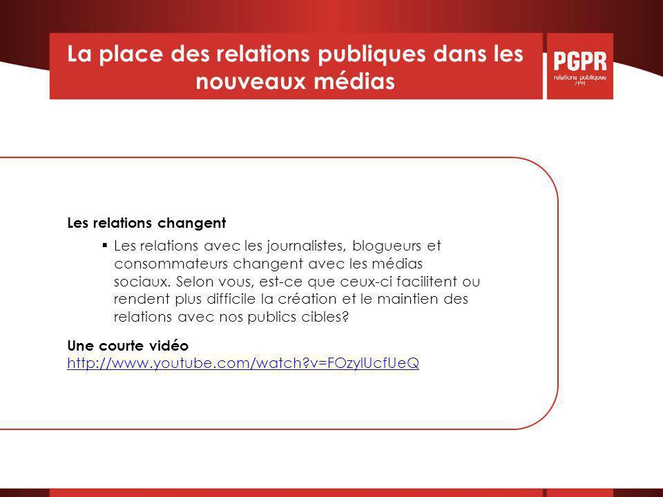 La place des relations publiques dans les nouveaux médias Les relations changent  Les relations avec les journalistes, blogueurs et consommateurs changent avec les médias sociaux.