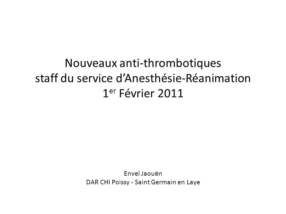 Nouveaux anti-thrombotiques staff du service d'Anesthésie-Réanimation 1 er Février 2011 Envel Jaouën DAR CHI Poissy - Saint Germain en Laye
