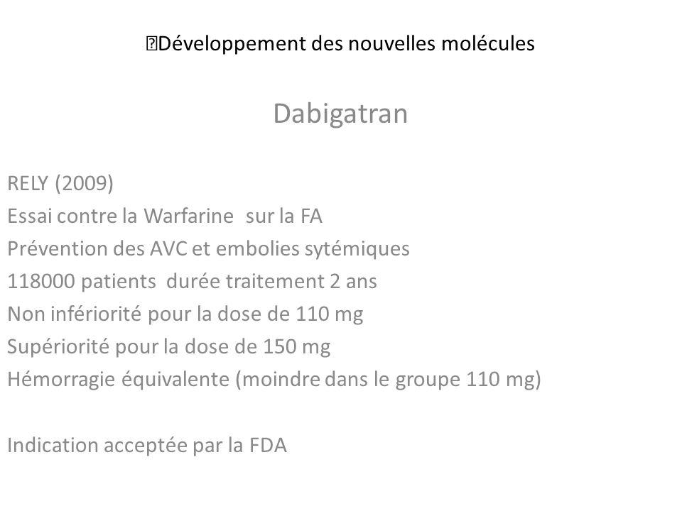 Développement des nouvelles molécules Dabigatran RELY (2009) Essai contre la Warfarine sur la FA Prévention des AVC et embolies sytémiques 118000 pati