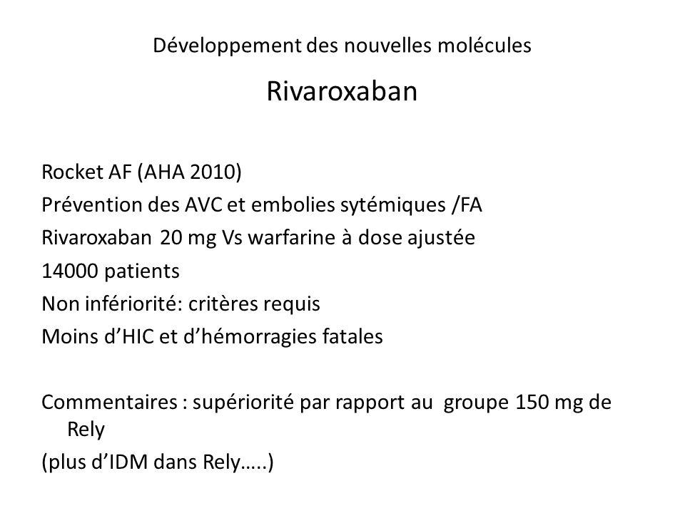 Développement des nouvelles molécules Rivaroxaban Rocket AF (AHA 2010) Prévention des AVC et embolies sytémiques /FA Rivaroxaban 20 mg Vs warfarine à