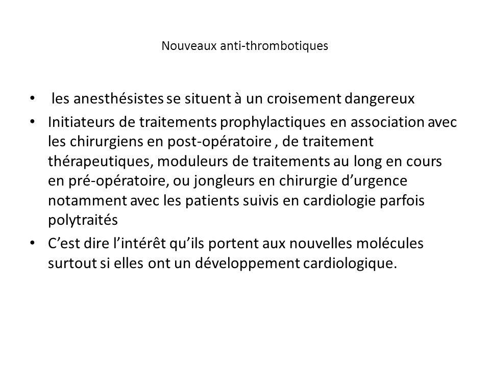 Nouveaux anti-thrombotiques les anesthésistes se situent à un croisement dangereux Initiateurs de traitements prophylactiques en association avec les