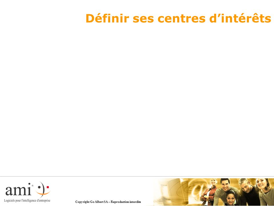 Copyright Go Albert SA – Reproduction interdite Définir ses centres d'intérêts