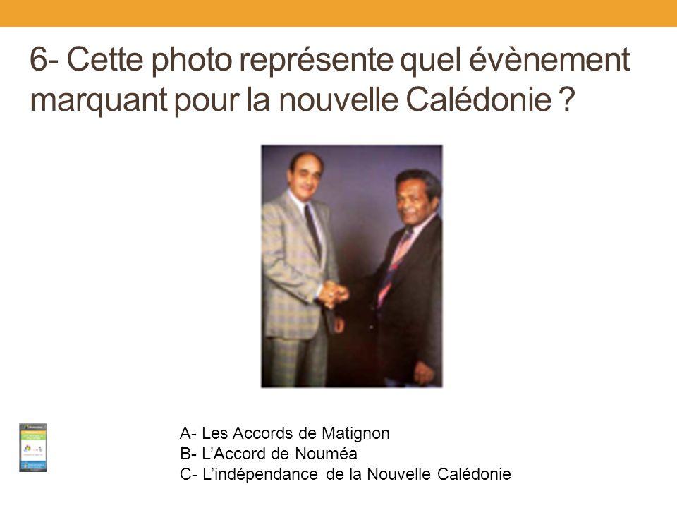 6- Cette photo représente quel évènement marquant pour la nouvelle Calédonie ? A- Les Accords de Matignon B- L'Accord de Nouméa C- L'indépendance de l