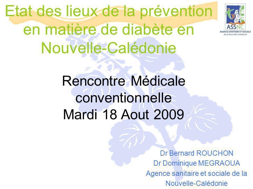 Etat des lieux de la prévention en matière de diabète en Nouvelle-Calédonie Dr Bernard ROUCHON Dr Dominique MEGRAOUA Agence sanitaire et sociale de la